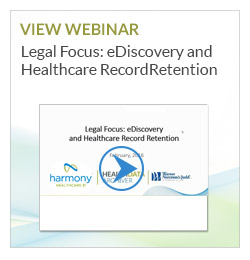 View Webinar Legal Focus: eDiscovery and Healthcare Record Retention